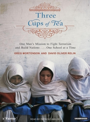 Three Cups of Tea: One Man's Mission to Fight Terrorism and Build Nations... One School at a Time - Mortenson, Greg, and Relin, David Oliver