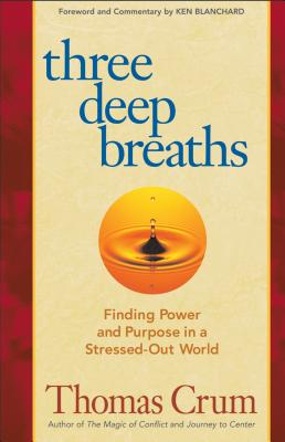 Three Deep Breaths: Finding Power and Purpose in a Stressed-Out World - Crum, Thomas