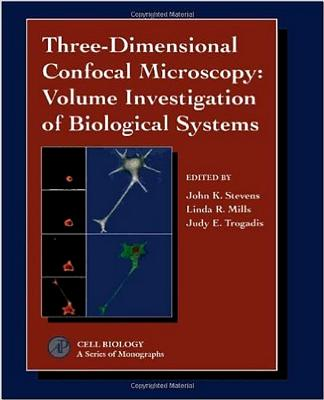 Three-Dimensional Confocal Microscopy: Volume Investigation of Biological Specimens: Volume Investigation of Biological Specimens - Stevens, John K (Editor), and Trogadis, Judy E (Editor), and Mills, Linda R (Editor)