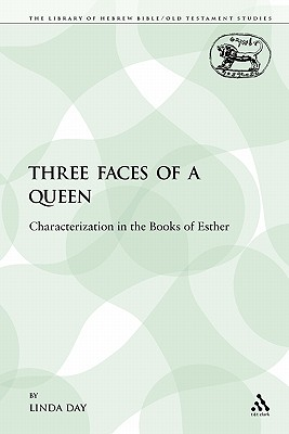 Three Faces of a Queen: Characterization in the Books of Esther - Day, Linda