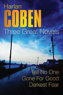 "Three Great Novels 2: ""Tell No One"", ""Gone for Good"", ""Darkest Fear"" - Coben, Harlan"