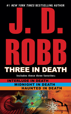 Three in Death: Midnight in Death/Interlude in Death/Haunted in Death - Robb, J D, and Roberts, Nora