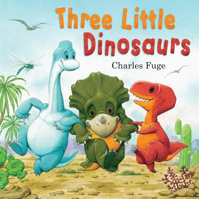 Three Little Dinosaurs - Fuge, Charles, and Gullane Children's Books