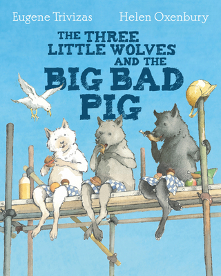 Three Little Wolves And The Big Bad Pig - Trivizas, Eugene