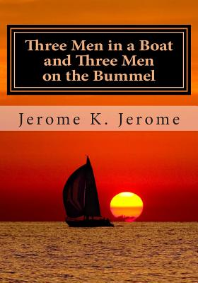 Three Men in a Boat and Three Men on the Bummel - Jerome, Jerome K