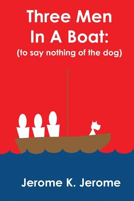 Three Men in a Boat: (To Say Nothing of the Dog). - Jerome, Jerome K