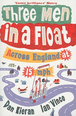 Three Men in a Float: Across England at 15 MPH - Kieran, Dan, and Vince, Ian