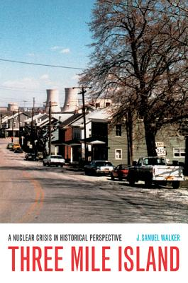 Three Mile Island: A Nuclear Crisis in Historical Perspective - Walker, J Samuel