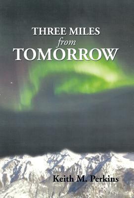 Three Miles from Tomorrow - Perkins, Keith M