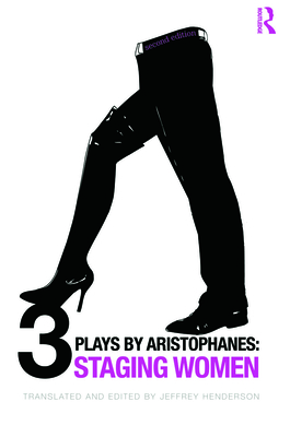 Three Plays by Aristophanes: Staging Women - Aristophanes, and Henderson, Jeffrey (Translated by)