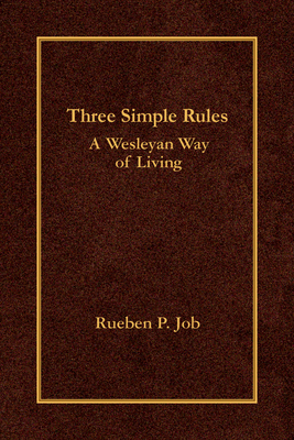 Three Simple Rules: A Wesleyan Way of Living - Job, Rueben P