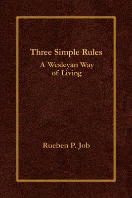Three Simple Rules: A Wesleyan Way of Living - Job, Rueben P