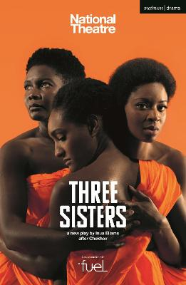 Three Sisters - Chekhov, Anton, and Ellams, Inua (Adapted by)