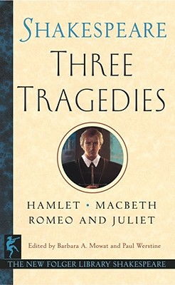 Three Tragedies: Romeo and Juliet/Hamlet/Macbeth - Shakespeare, William, and Mowat, Barbara a (Editor), and Werstine, Paul (Editor)