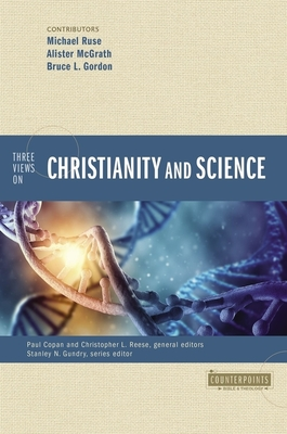 Three Views on Christianity and Science - Copan, Paul (General editor), and Reese, Christopher L. (General editor), and Ruse, Michael (Contributions by)