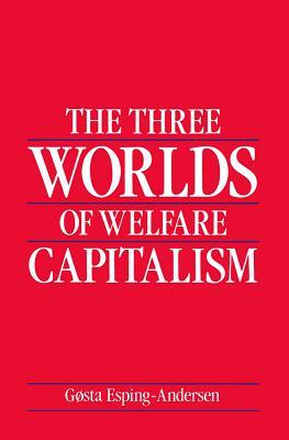 Three Worlds of Welfare Capitalism - Esping-Andersen, Gsta, and Esping-Andersen, Gosta, Professor