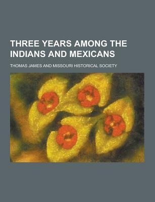 Three Years Among the Indians and Mexicans - James, Thomas