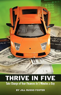 Thrive in Five: Take Charge of Your Finances in 5 Minutes a Day - Foster, Jill Russo