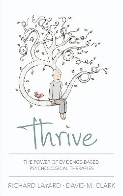 Thrive: The Power of Evidence-Based Psychological Therapies - Layard, Richard, and Clark, David M.