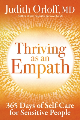 Thriving as an Empath: 365 Days of Self-Care for Sensitive People - Orloff, Judith, MD