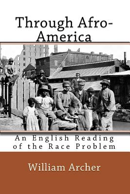 Through Afro-America: An English Reading of the Race Problem - Archer, William