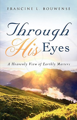 Through His Eyes - Bouwense, Francine L