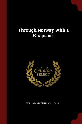 Through Norway with a Knapsack - Williams, William Mattieu