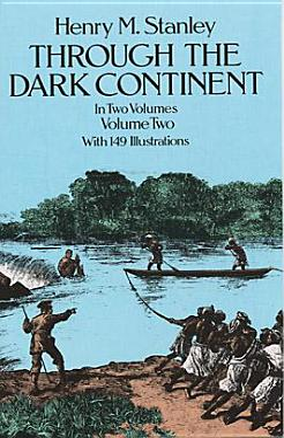Through the Dark Continent, Vol. 2 - Stanley, Henry Morton