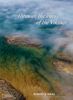 Through the Eyes of the Vikings: An Aerial Vision of Arctic Lands - Haas, Robert B