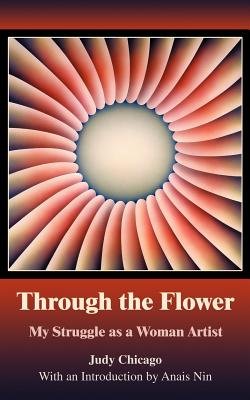 Through the Flower: My Struggle as a Woman Artist - Chicago, Judy