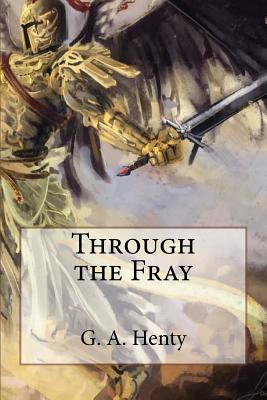 Through the Fray - Henty, G a