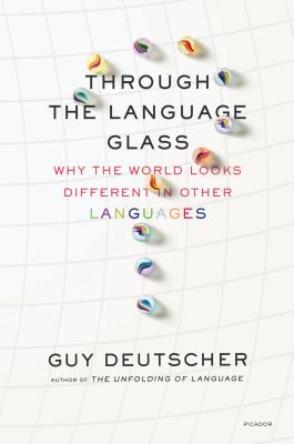 Through the Language Glass: Why the World Looks Different in Other Languages - Deutscher, Guy