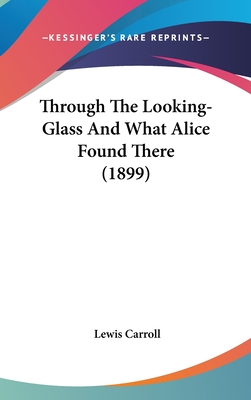 Through the Looking-Glass and What Alice Found There (1899) - Carroll, Lewis