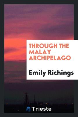 Through the Malay Archipelago - Richings, Emily