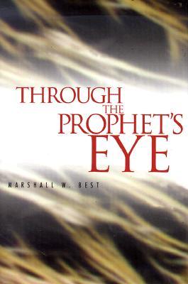 Through the Prophet's Eye - Best, Marshall W