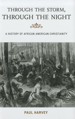Through the Storm, Through the Night: A History of African American Christianity - Harvey, Paul, and Moore, Jacqueline M (Editor), and Mjagkij, Nina (Editor)