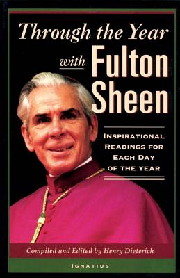 Through the Year with Fulton Sheen: Inspirational Readings for Each Day of the Year - Dieterich, Henry, and Sheen, Fulton, Archbishop