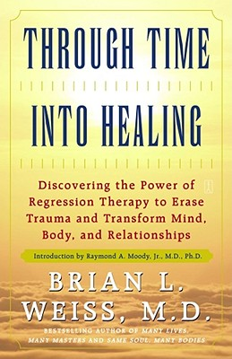 Through Time Into Healing - Weiss, Brian L, M D