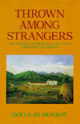Thrown Among Strangers: Making of Mexican Culture Frontier - Monroy, Douglas