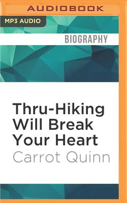 Thru-Hiking Will Break Your Heart: An Adventure on the Pacific Crest Trail - Quinn, Carrot, and Spencer, Erin (Read by)