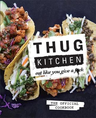 Thug Kitchen: Eat Like You Give a F**k - Thug Kitchen