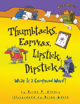 Thumbtacks, Earwax, Lipstick, Dipstick: What Is a Compound Word? - Cleary, Brian P