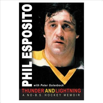 Thunder and Lightning: A No-B.S. Hockey Memoir - Esposito, Phil, and Golenbock, Peter