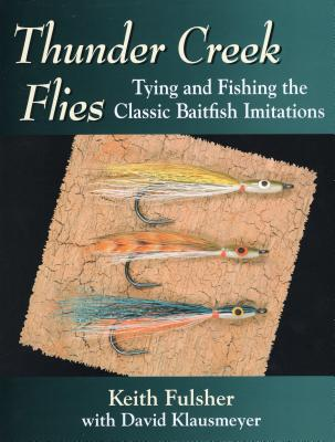 Thunder Creek Flies: Tying and Fishing the Classic Baitfish Imitations - Fulsher, Keith, and Klausmeyer, David