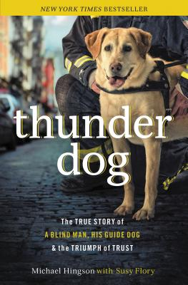 Thunder Dog: The True Story of a Blind Man, His Guide Dog, and the Triumph of Trust - Hingson, Michael, and Flory, Susy