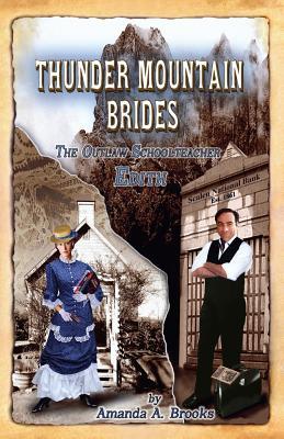 Thunder Mountain Brides: The Outlaw Schoolteacher-Edith - Brooks, Amanda a, and McGaha, Rie (Editor)
