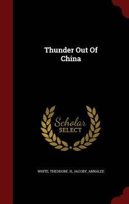 Thunder Out of China - White, Theodore H, and Jacoby, Annalee