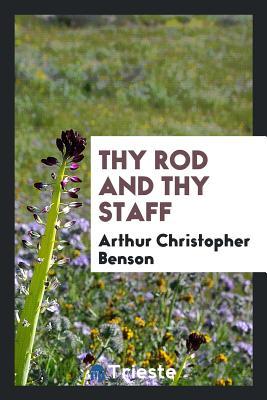 Thy Rod and Thy Staff - Benson, Arthur Christopher