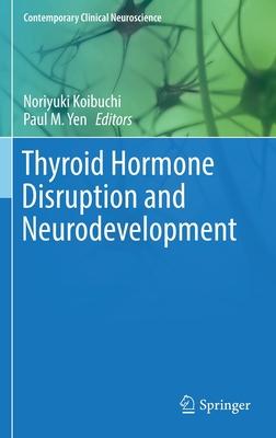 Thyroid Hormone Disruption and Neurodevelopment - Koibuchi, Noriyuki (Editor)