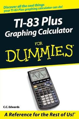 TI-83 Plus Graphing Calculator for Dummies - Edwards, C C